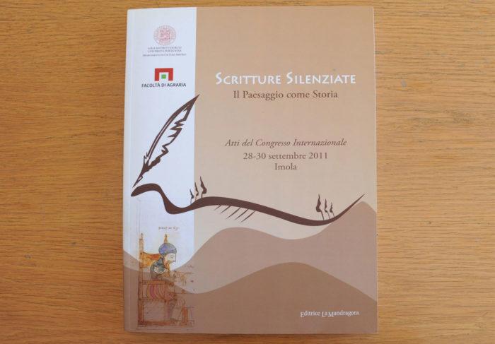 Scritture Silenziate, Il Paesaggio come Storia, Atti del Congresso Internazionale, Imola, 2011